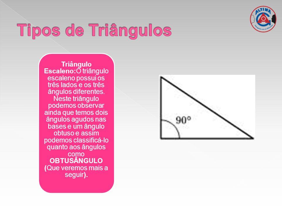 Triângulo Escaleno:O triângulo escaleno possui os três lados e os três ângulos diferentes. Neste triângulo podemos observar ainda que temos dois ângul