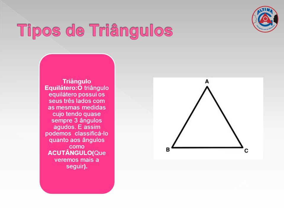 Triângulo Equilátero:O triângulo equilátero possui os seus três lados com as mesmas medidas cujo tendo quase sempre 3 ângulos agudos. E assim podemos