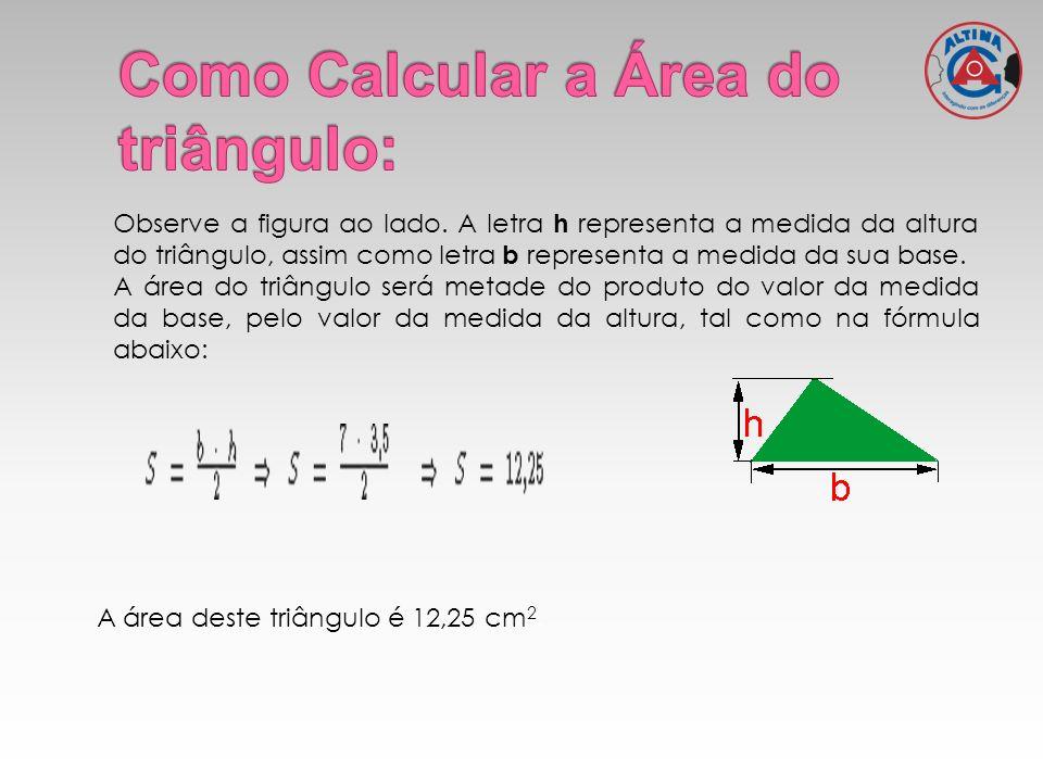 Observe a figura ao lado. A letra h representa a medida da altura do triângulo, assim como letra b representa a medida da sua base. A área do triângul