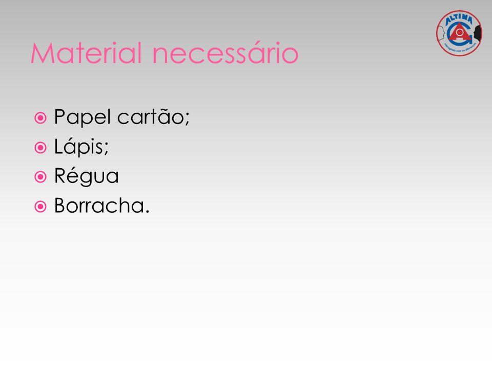 Papel cartão; Lápis; Régua Borracha.