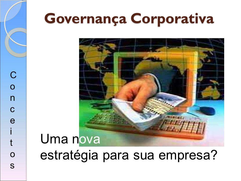 Governança Corporativa Uma nova estratégia para sua empresa? ConceitosConceitos