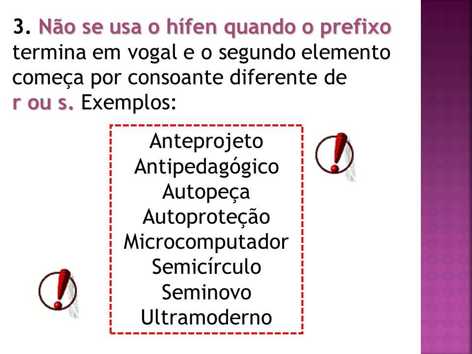 Não se usa o hífen quando o prefixo 3. Não se usa o hífen quando o prefixo termina em vogal e o segundo elemento começa por consoante diferente de r o
