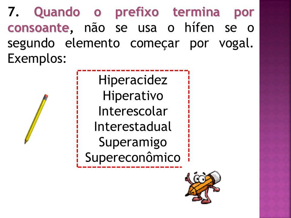 Quando o prefixo termina por consoante 7. Quando o prefixo termina por consoante, não se usa o hífen se o segundo elemento começar por vogal. Exemplos