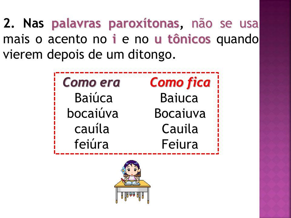 palavras paroxítonasnão se usa i u tônicos 2. Nas palavras paroxítonas, não se usa mais o acento no i e no u tônicos quando vierem depois de um ditong