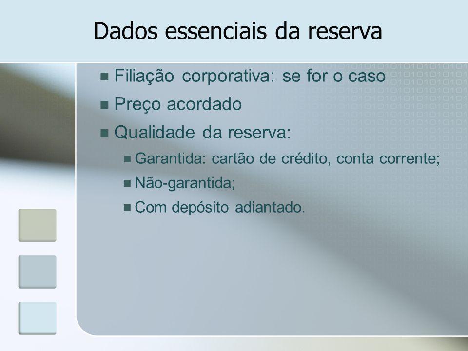 Dados essenciais da reserva Filiação corporativa: se for o caso Preço acordado Qualidade da reserva: Garantida: cartão de crédito, conta corrente; Não