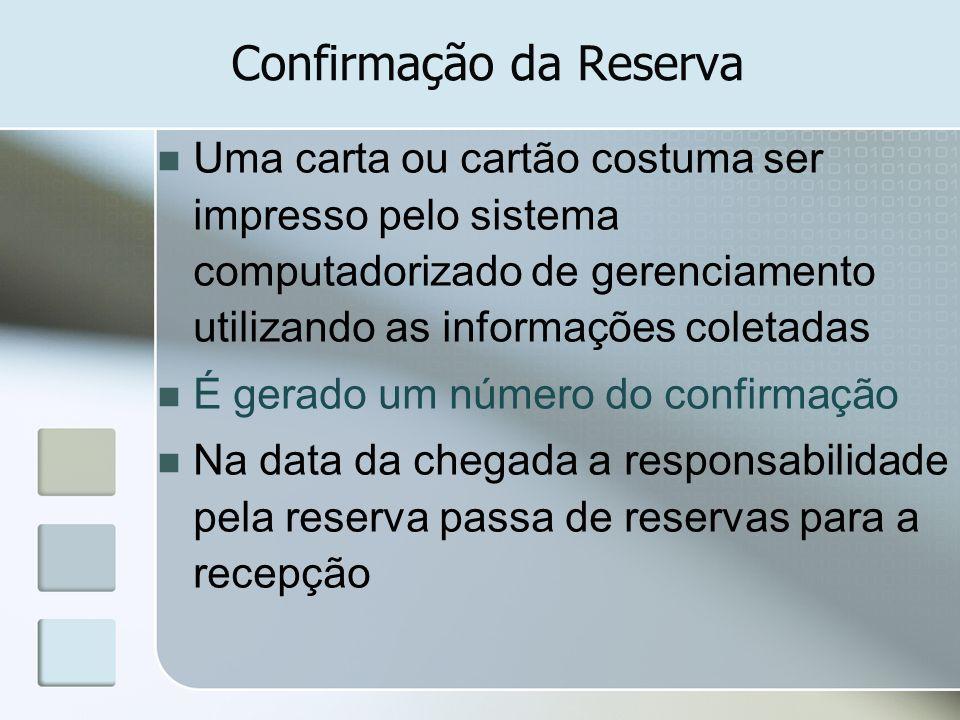 Confirmação da Reserva Uma carta ou cartão costuma ser impresso pelo sistema computadorizado de gerenciamento utilizando as informações coletadas É ge
