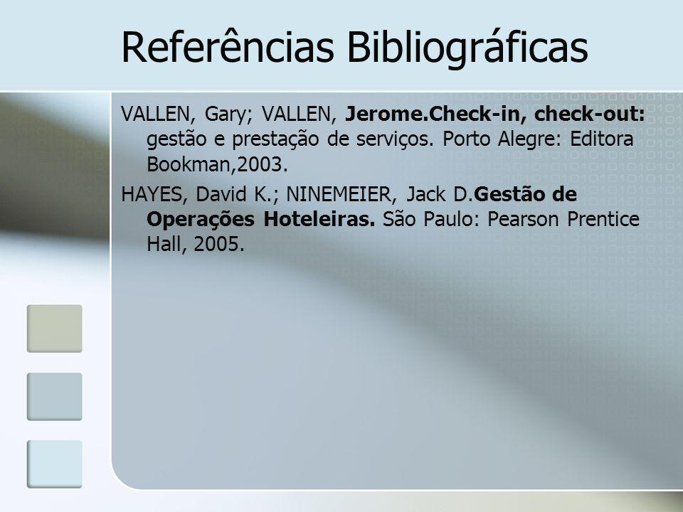 Referências Bibliográficas VALLEN, Gary; VALLEN, Jerome.Check-in, check-out: gestão e prestação de serviços. Porto Alegre: Editora Bookman,2003. HAYES