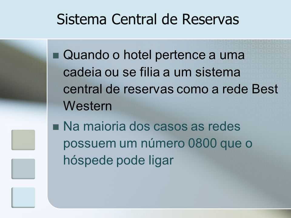 Sistema Central de Reservas Quando o hotel pertence a uma cadeia ou se filia a um sistema central de reservas como a rede Best Western Na maioria dos
