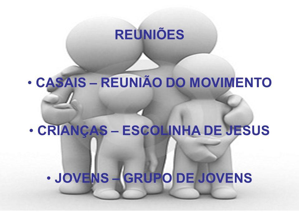 REUNIÕES CASAIS – REUNIÃO DO MOVIMENTO CRIANÇAS – ESCOLINHA DE JESUS JOVENS – GRUPO DE JOVENS
