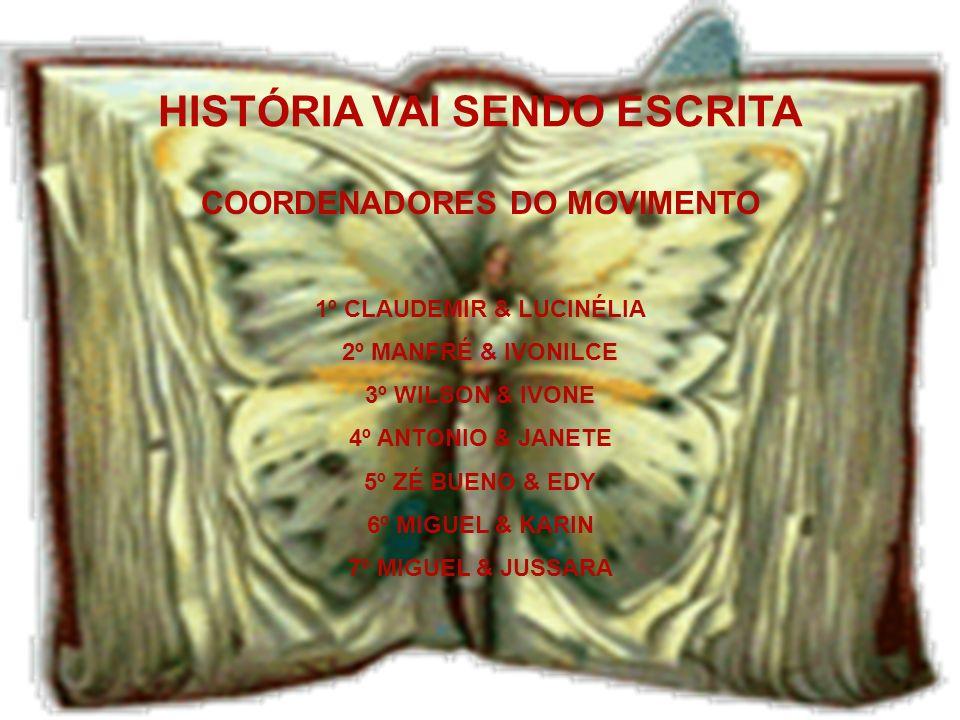 HISTÓRIA VAI SENDO ESCRITA COORDENADORES DO MOVIMENTO 1º CLAUDEMIR & LUCINÉLIA 2º MANFRÉ & IVONILCE 3º WILSON & IVONE 4º ANTONIO & JANETE 5º ZÉ BUENO