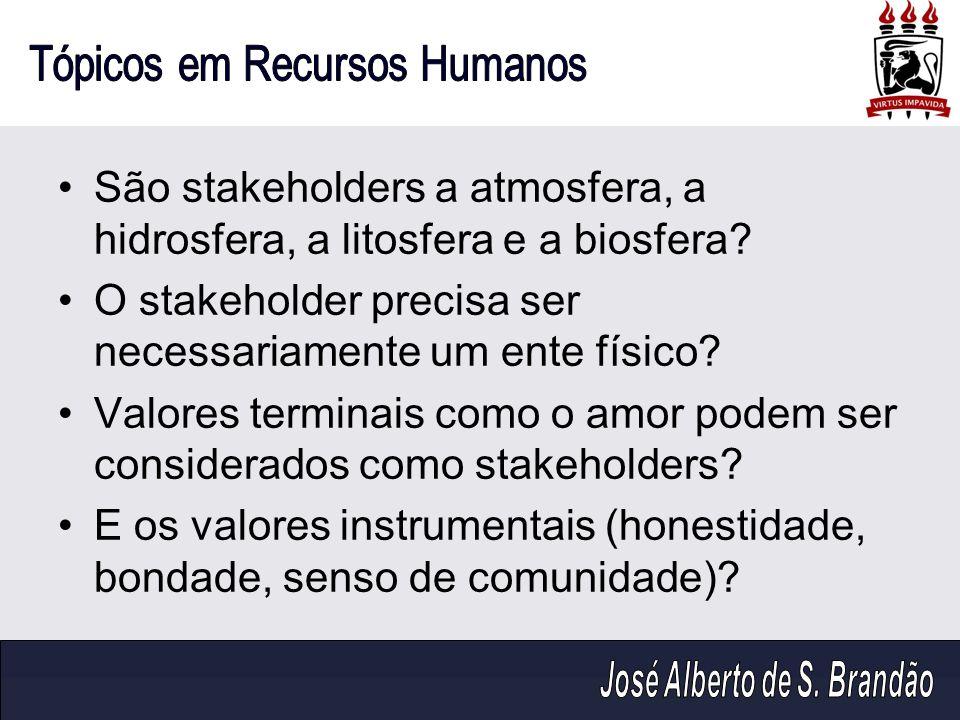 São stakeholders a atmosfera, a hidrosfera, a litosfera e a biosfera? O stakeholder precisa ser necessariamente um ente físico? Valores terminais como