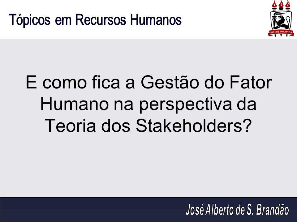 E como fica a Gestão do Fator Humano na perspectiva da Teoria dos Stakeholders?