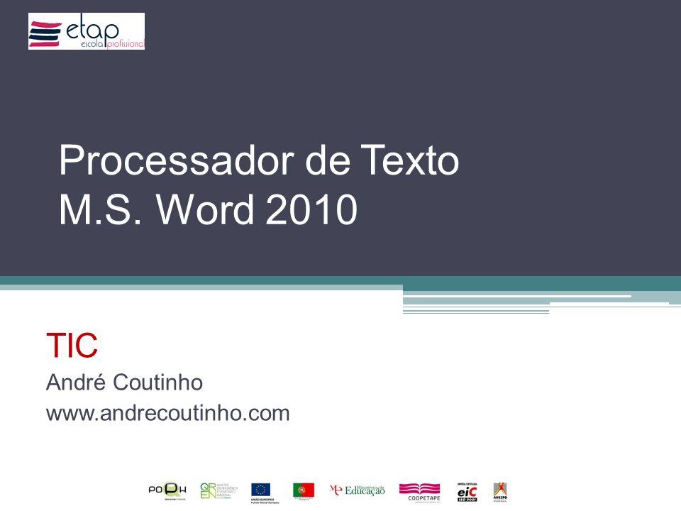 Processador de Texto M.S. Word 2010 TIC André Coutinho www.andrecoutinho.com