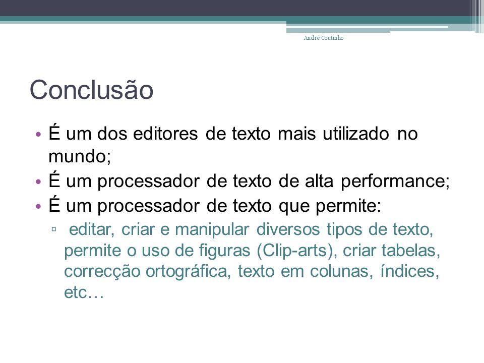 Conclusão É um dos editores de texto mais utilizado no mundo; É um processador de texto de alta performance; É um processador de texto que permite: ed