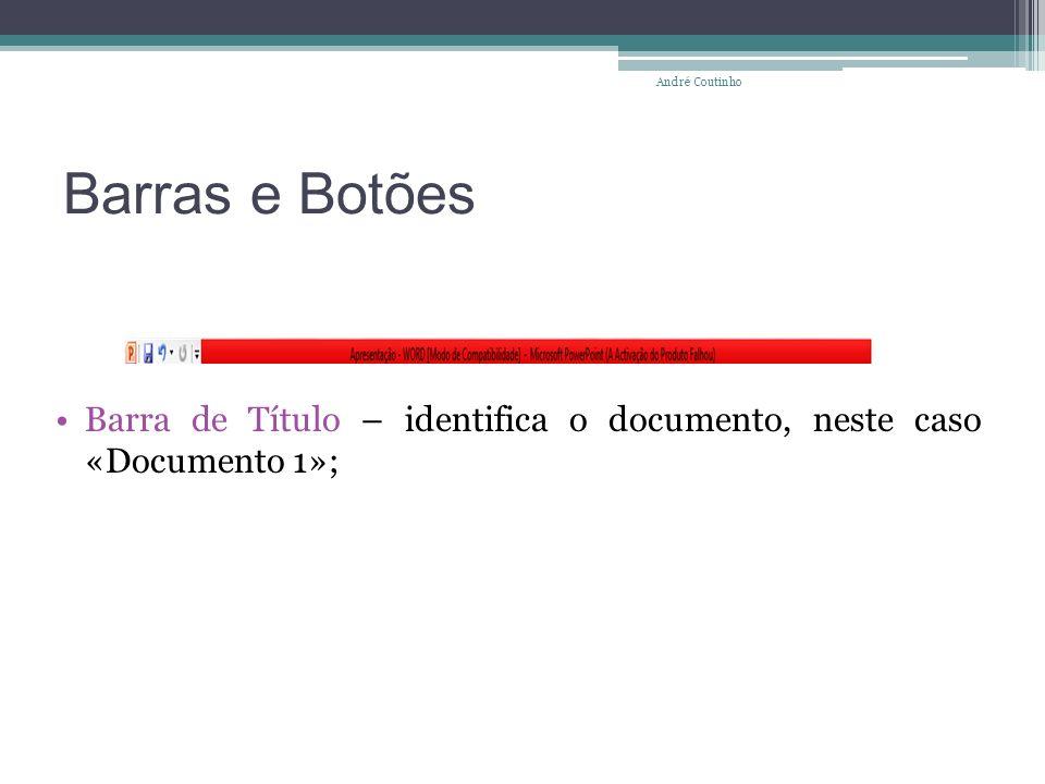 Barras e Botões Barra de Título – identifica o documento, neste caso «Documento 1»; André Coutinho