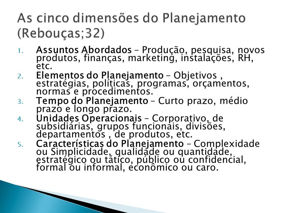 1. Assuntos Abordados – Produção, pesquisa, novos produtos, finanças, marketing, instalações, RH, etc. 2. Elementos do Planejamento – Objetivos, estra