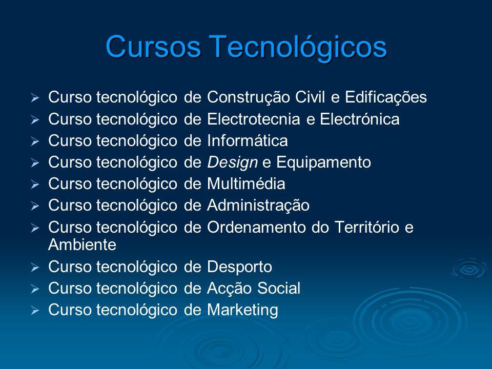 Cursos Tecnológicos Curso tecnológico de Construção Civil e Edificações Curso tecnológico de Electrotecnia e Electrónica Curso tecnológico de Informát