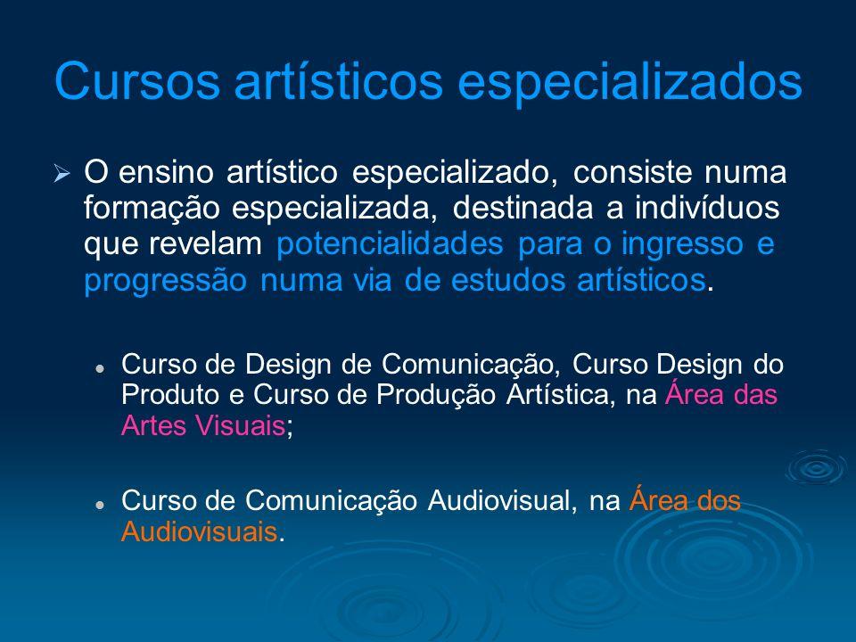 Cursos artísticos especializados O ensino artístico especializado, consiste numa formação especializada, destinada a indivíduos que revelam potenciali