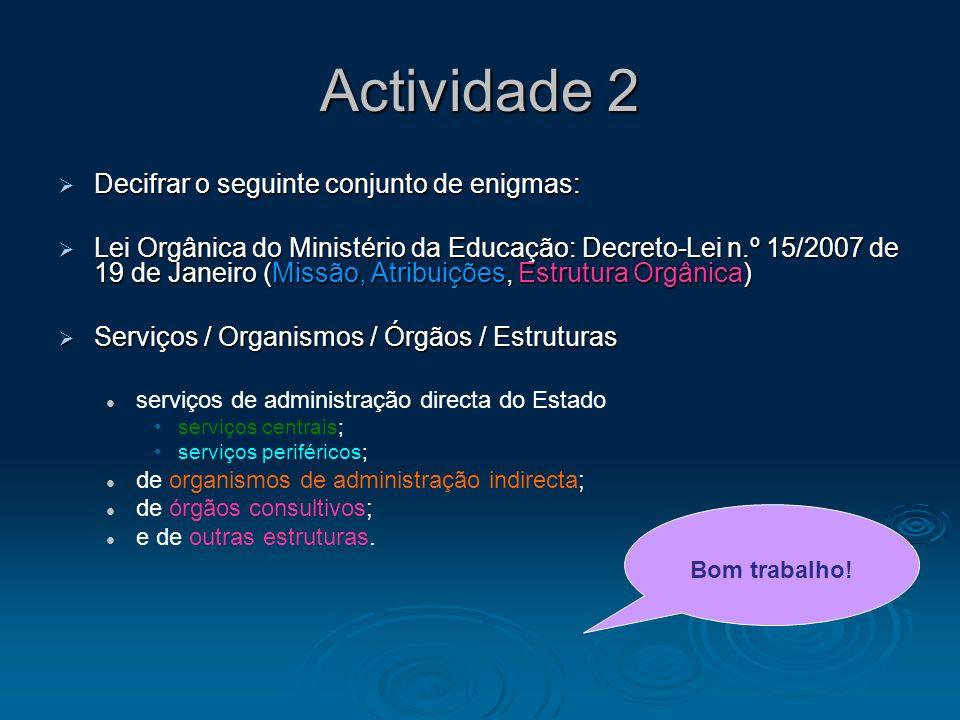 Actividade 2 Decifrar o seguinte conjunto de enigmas: Decifrar o seguinte conjunto de enigmas: Lei Orgânica do Ministério da Educação: Decreto-Lei n.º
