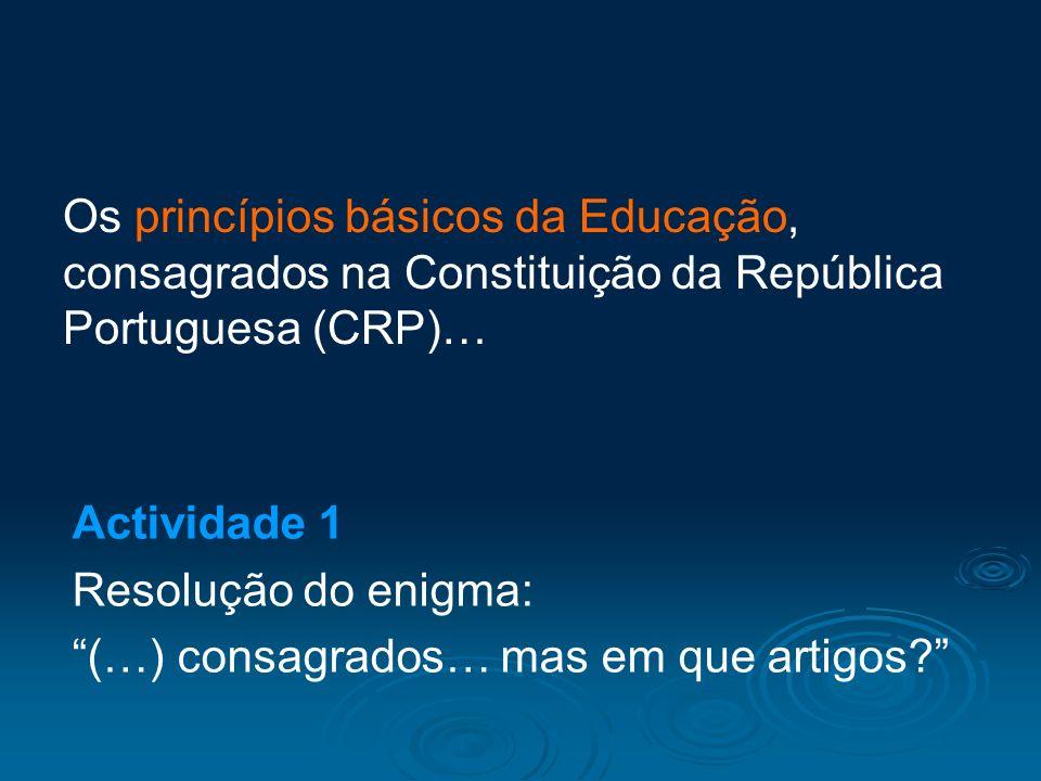 Os princípios básicos da Educação, consagrados na Constituição da República Portuguesa (CRP)… Actividade 1 Resolução do enigma: (…) consagrados… mas e