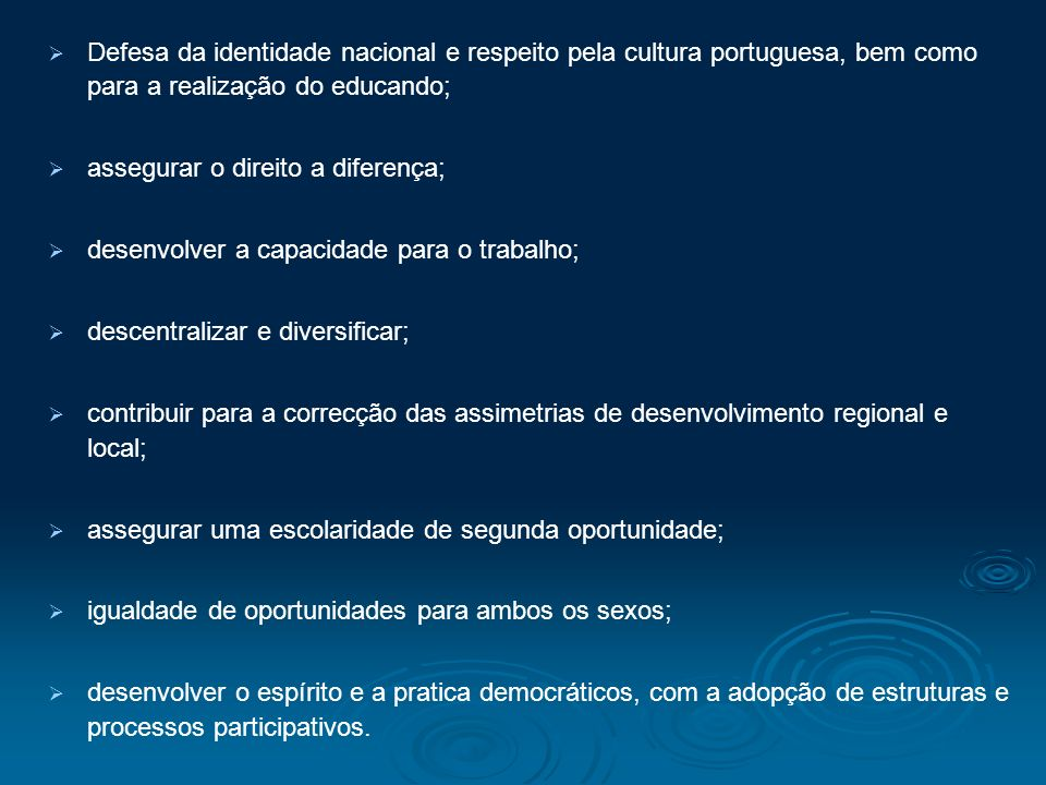 Defesa da identidade nacional e respeito pela cultura portuguesa, bem como para a realização do educando; assegurar o direito a diferença; desenvolver
