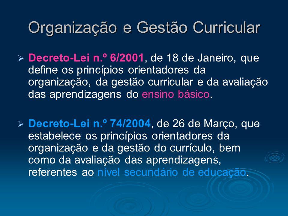 Organização e Gestão Curricular Decreto-Lei n.º 6/2001, de 18 de Janeiro, que define os princípios orientadores da organização, da gestão curricular e