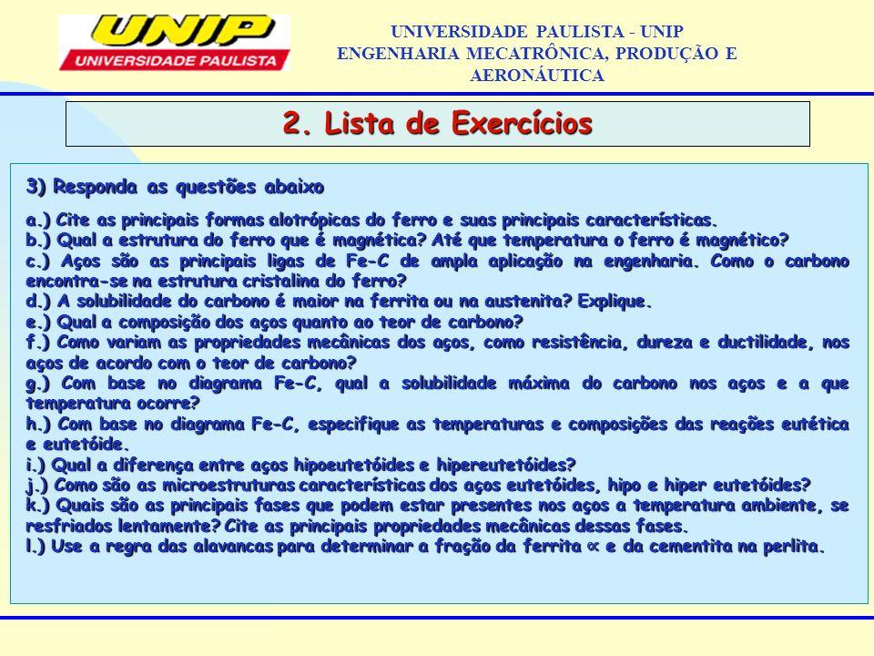 2. Lista de Exercícios UNIVERSIDADE PAULISTA - UNIP ENGENHARIA MECATRÔNICA, PRODUÇÃO E AERONÁUTICA a.) Cite as principais formas alotrópicas do ferro