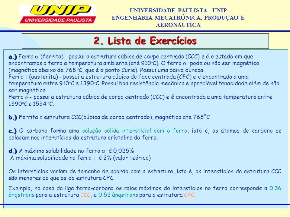 2. Lista de Exercícios UNIVERSIDADE PAULISTA - UNIP ENGENHARIA MECATRÔNICA, PRODUÇÃO E AERONÁUTICA a.) a.) Ferro (ferrita) - possui a estrutura cúbica