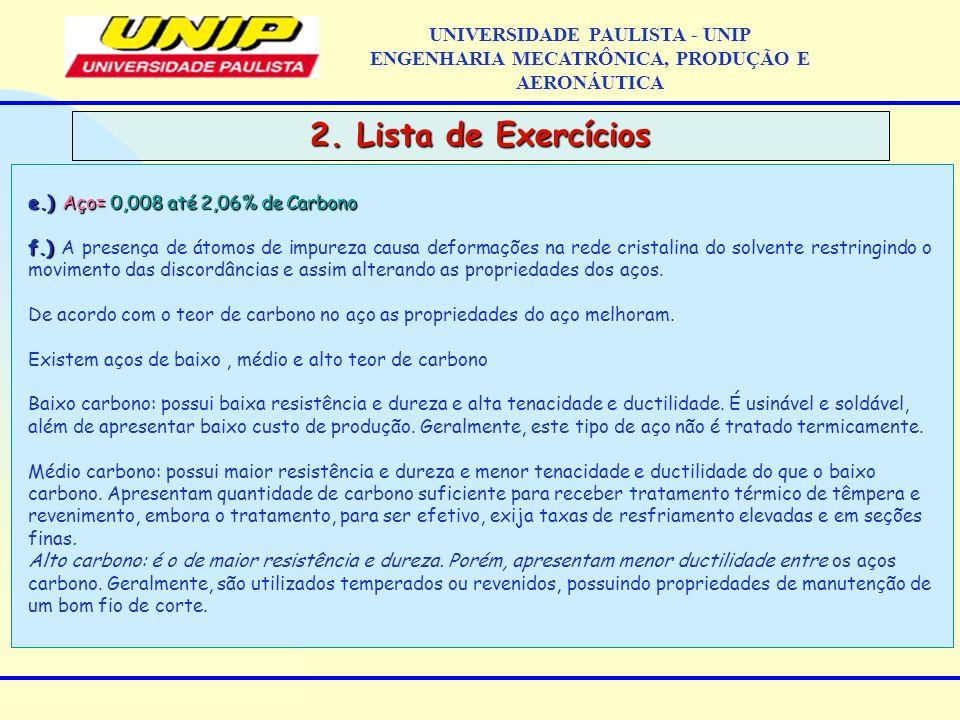 2. Lista de Exercícios UNIVERSIDADE PAULISTA - UNIP ENGENHARIA MECATRÔNICA, PRODUÇÃO E AERONÁUTICA e.) Aço= 0,008 até 2,06% de Carbono f.) f.) A prese