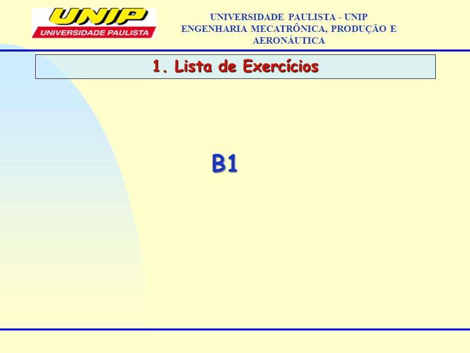 UNIVERSIDADE PAULISTA - UNIP ENGENHARIA MECATRÔNICA, PRODUÇÃO E AERONÁUTICAB1 1. Lista de Exercícios