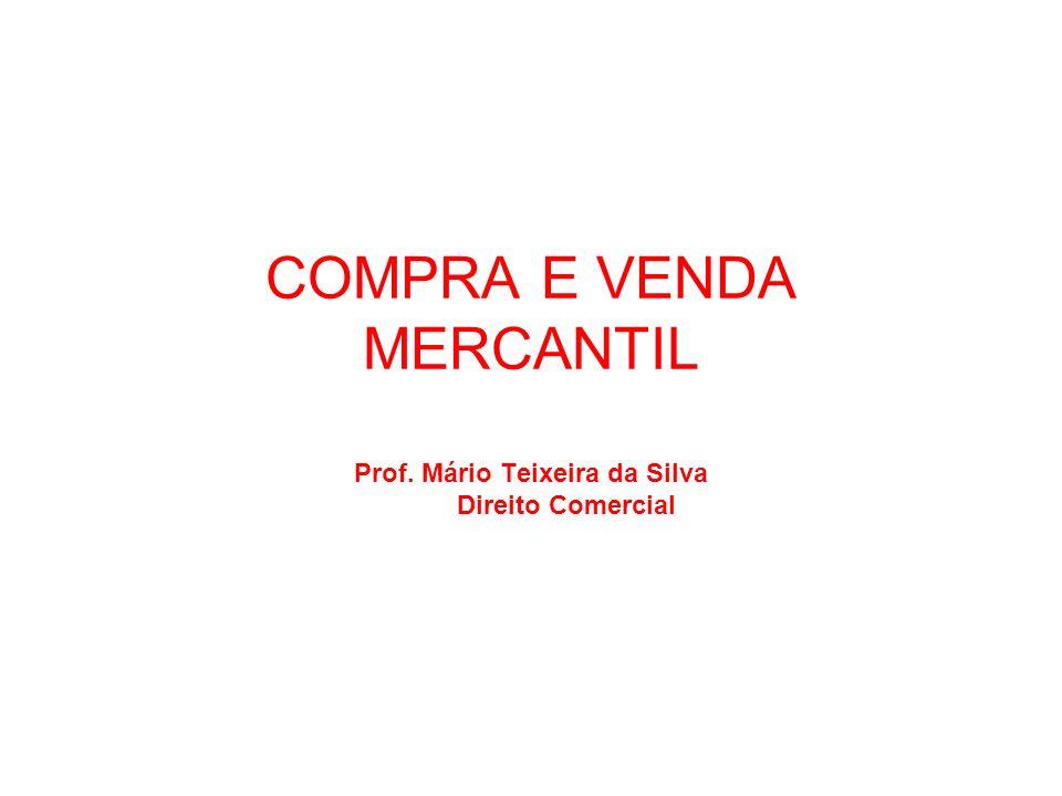 COMPRA E VENDA MERCANTIL Prof. Mário Teixeira da Silva Direito Comercial