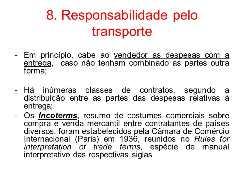 8. Responsabilidade pelo transporte -Em princípio, cabe ao vendedor as despesas com a entrega, caso não tenham combinado as partes outra forma; -Há in
