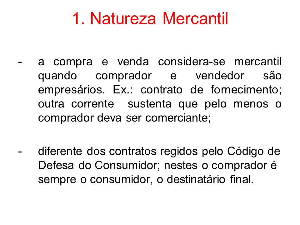 1. Natureza Mercantil -a compra e venda considera-se mercantil quando comprador e vendedor são empresários. Ex.: contrato de fornecimento; outra corre