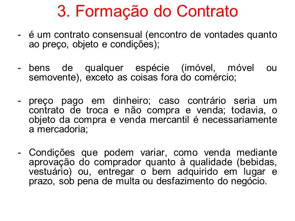 3. Formação do Contrato -é um contrato consensual (encontro de vontades quanto ao preço, objeto e condições); -bens de qualquer espécie (imóvel, móvel