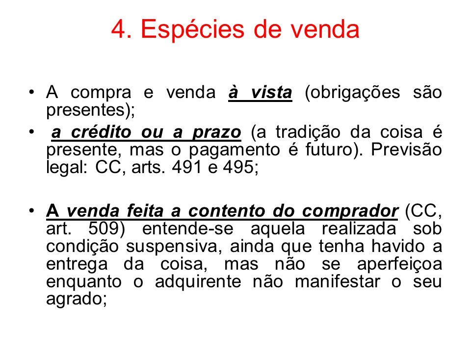 4. Espécies de venda A compra e venda à vista (obrigações são presentes); a crédito ou a prazo (a tradição da coisa é presente, mas o pagamento é futu