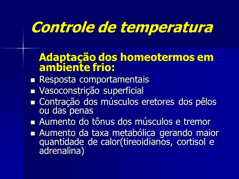 Controle de temperatura Adaptação dos homeotermos em ambiente frio: Adaptação dos homeotermos em ambiente frio: Resposta comportamentais Resposta comp