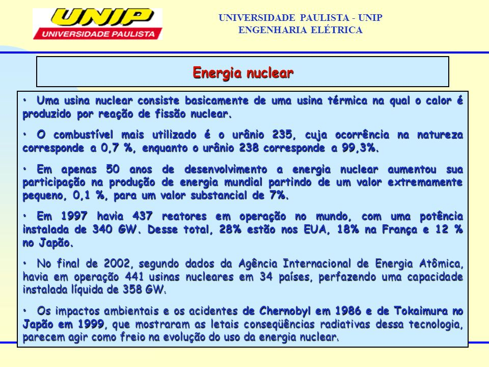 Uma usina nuclear consiste basicamente de uma usina térmica na qual o calor é produzido por reação de fissão nuclear. Uma usina nuclear consiste basic
