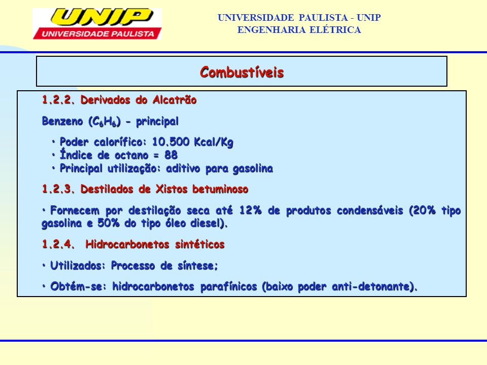 1.2.2. Derivados do Alcatrão Benzeno (C 6 H 6 ) - principal Poder calorífico: 10.500 Kcal/Kg Poder calorífico: 10.500 Kcal/Kg Índice de octano = 88 Ín