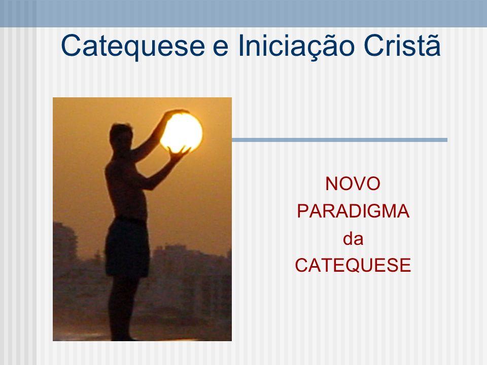 Catequese e Iniciação Cristã NOVO PARADIGMA da CATEQUESE