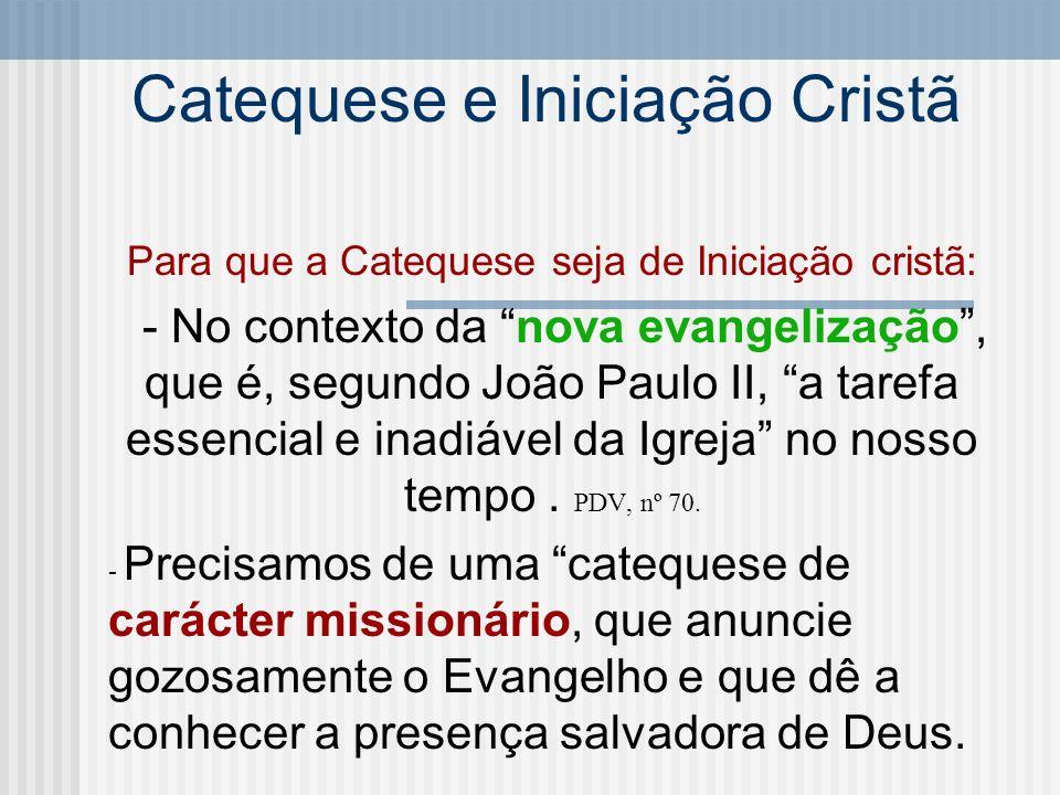 Catequese e Iniciação Cristã Para que a Catequese seja de Iniciação cristã: - Catequese que chega a transformar a vida, segundo o homem novo que é Cristo, no que respeita aos valores, costumes e atitudes.