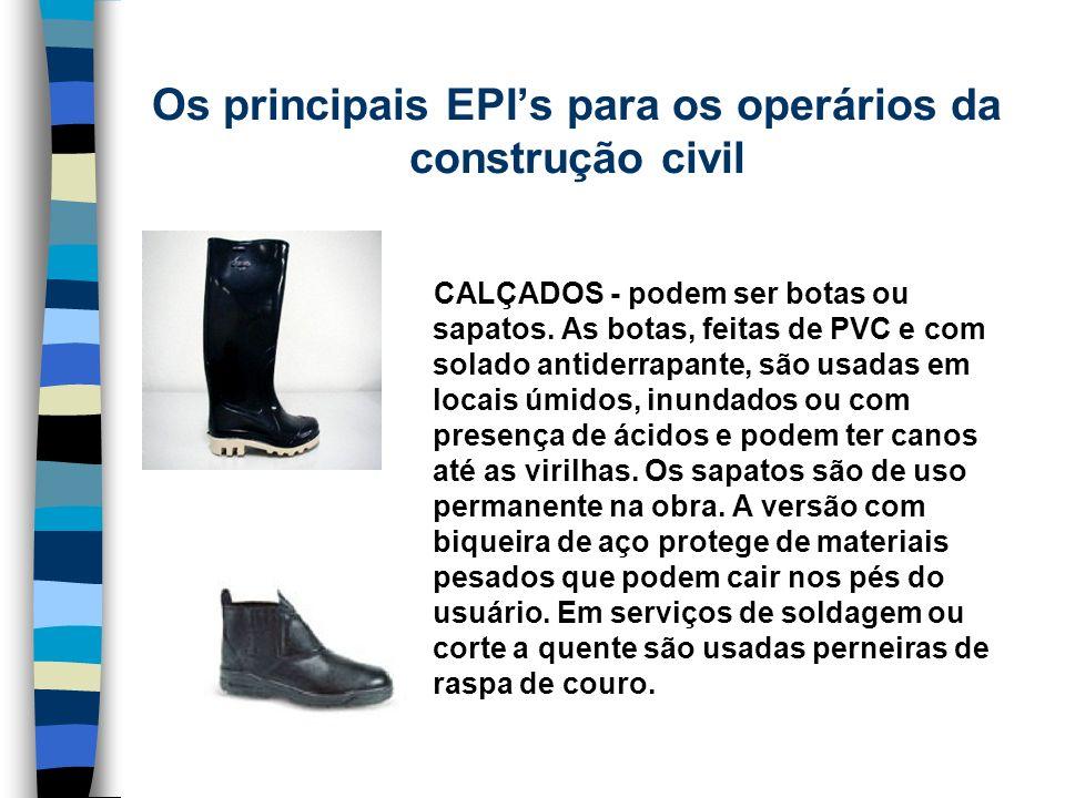 CALÇADOS - podem ser botas ou sapatos. As botas, feitas de PVC e com solado antiderrapante, são usadas em locais úmidos, inundados ou com presença de
