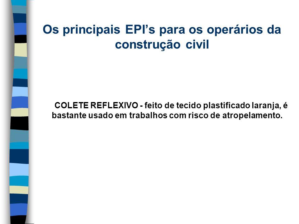 COLETE REFLEXIVO - feito de tecido plastificado laranja, é bastante usado em trabalhos com risco de atropelamento. Os principais EPIs para os operário