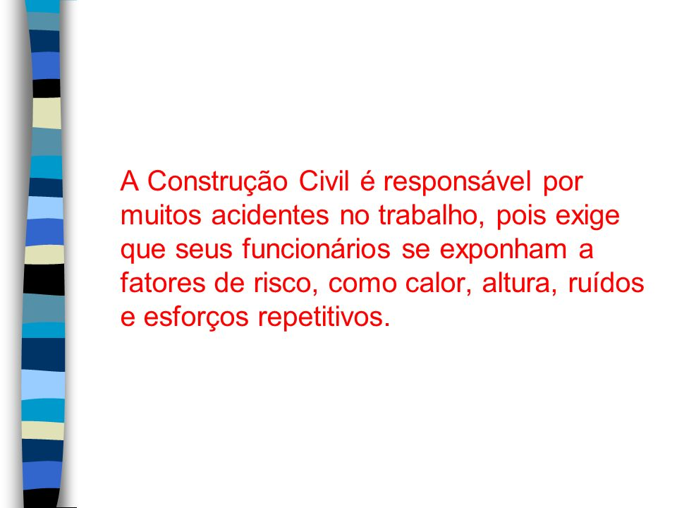 A Construção Civil é responsável por muitos acidentes no trabalho, pois exige que seus funcionários se exponham a fatores de risco, como calor, altura