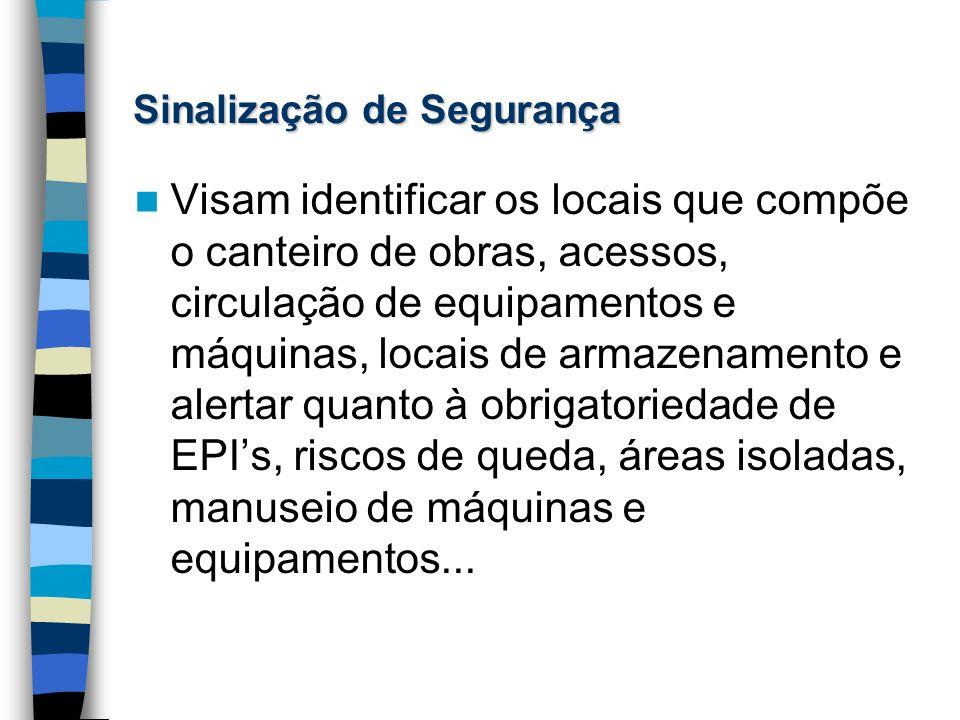 Sinalização de Segurança Visam identificar os locais que compõe o canteiro de obras, acessos, circulação de equipamentos e máquinas, locais de armazen