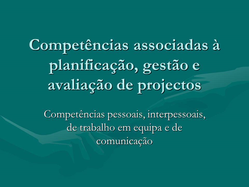 Competências associadas à planificação, gestão e avaliação de projectos Competências pessoais, interpessoais, de trabalho em equipa e de comunicação