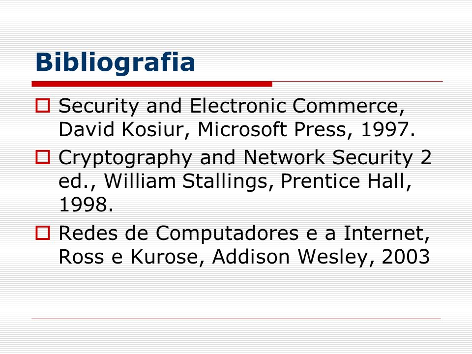 Bibliografia Security and Electronic Commerce, David Kosiur, Microsoft Press, 1997. Cryptography and Network Security 2 ed., William Stallings, Prenti