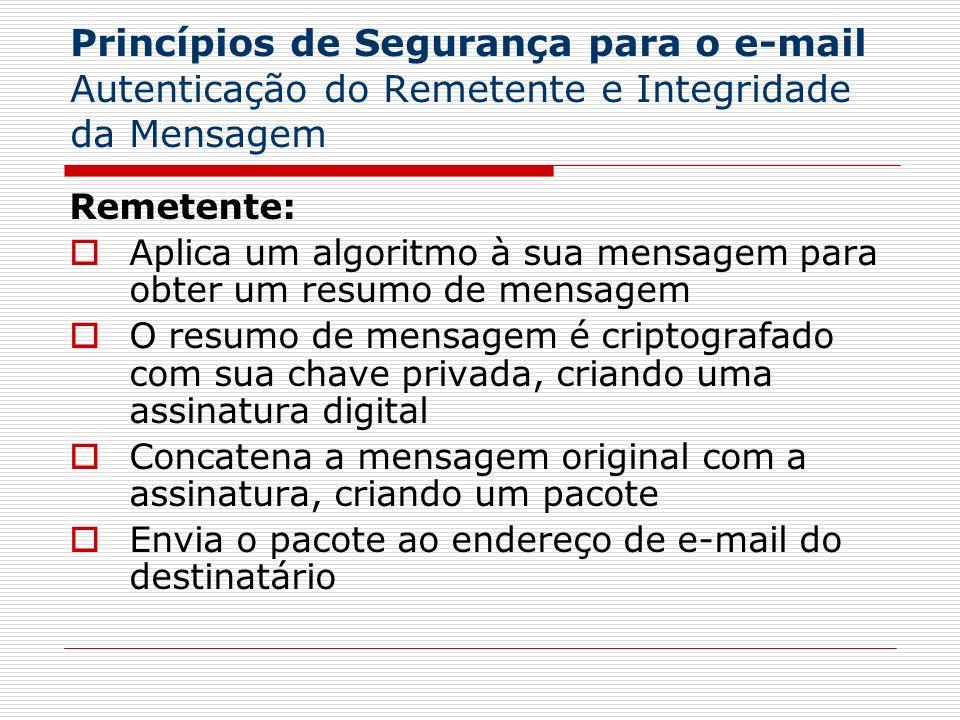 Princípios de Segurança para o e-mail Autenticação do Remetente e Integridade da Mensagem Remetente: Aplica um algoritmo à sua mensagem para obter um
