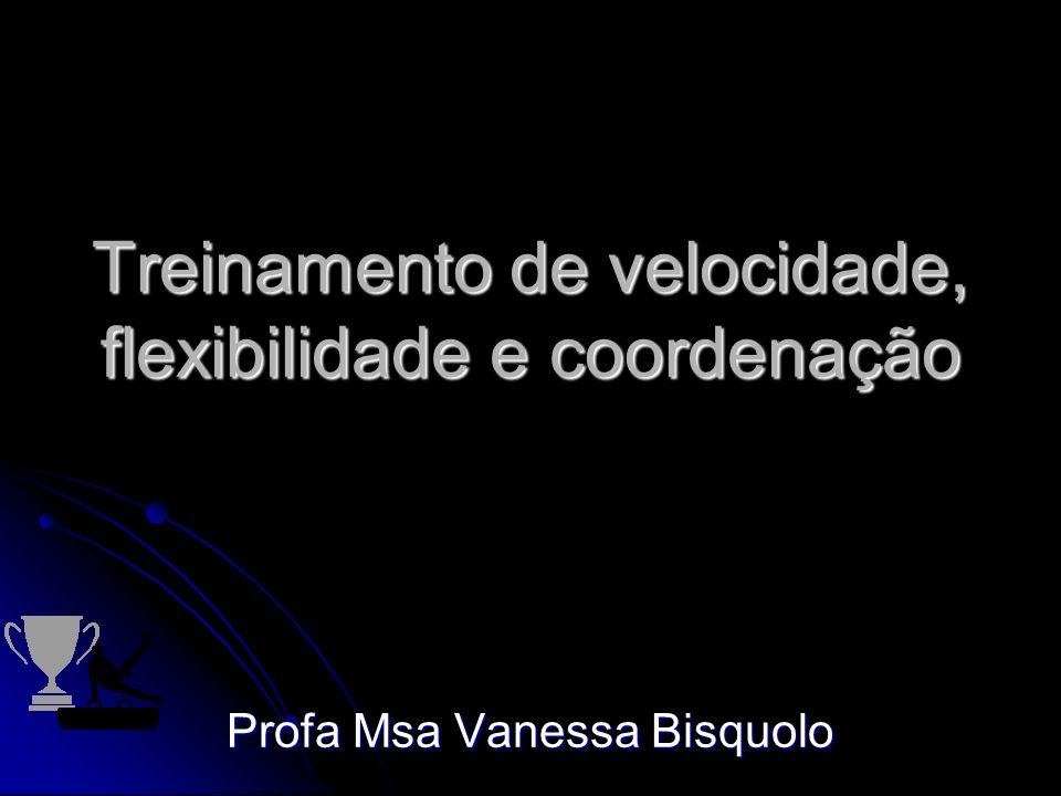 Treinamento de velocidade, flexibilidade e coordenação Profa Msa Vanessa Bisquolo