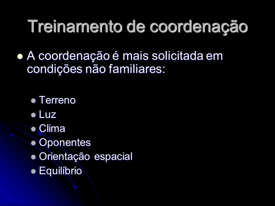 Treinamento de coordenação A coordenação é mais solicitada em condições não familiares: A coordenação é mais solicitada em condições não familiares: T