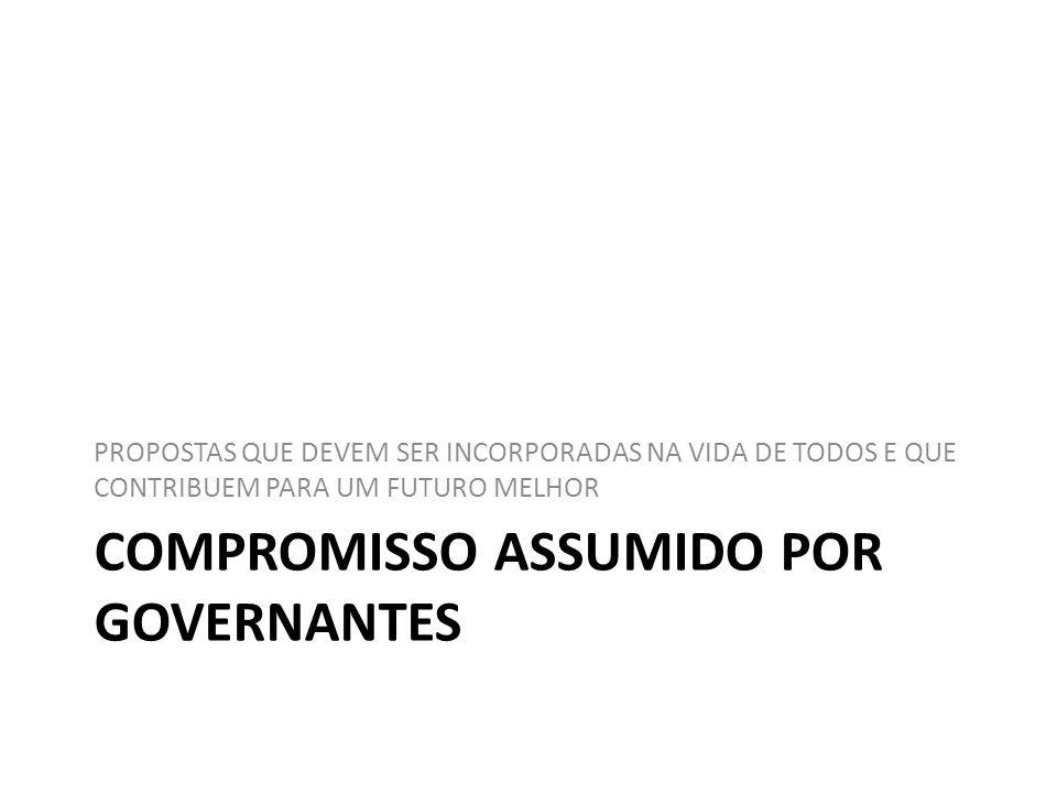 COMPROMISSO ASSUMIDO POR GOVERNANTES PROPOSTAS QUE DEVEM SER INCORPORADAS NA VIDA DE TODOS E QUE CONTRIBUEM PARA UM FUTURO MELHOR